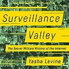 Surveillance Valley: The Secret Military History of the Internet Hörbuch von Yasha Levine Gesprochen von: LJ Ganser