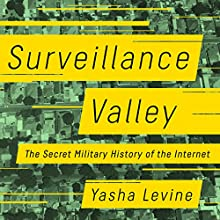 Surveillance Valley: The Secret Military History of the Internet Audiobook by Yasha Levine Narrated by LJ Ganser