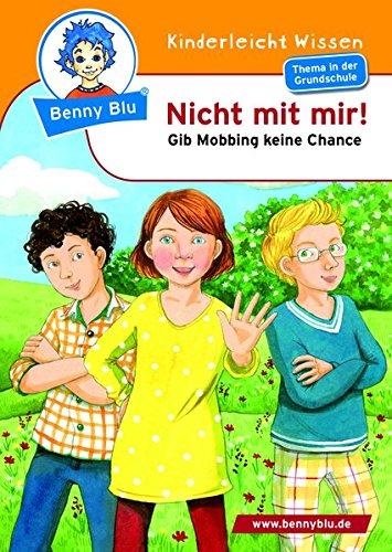 Benny Blu - Nicht mit mir!: Gib Mobbing keine Chance (Benny Blu Kindersachbuch) Broschüre – 6. Januar 2016 Doris Wirth Naeko Ishida Kinderleicht Wissen Verlag 3867516448
