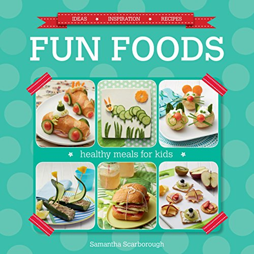 Fun Foods: Healthy Meals for Kids by Samantha Scarborough