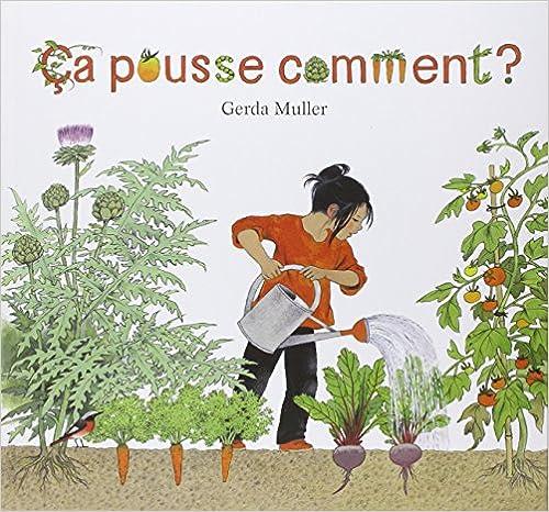 Ca pousse comment ? / Gerda Muller | Muller, Gerda (1926-....)