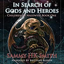 In Search of Gods and Heroes: Children of Nalowyn Audiobook by Sammy H. K. Smith Narrated by Brittany Bishop