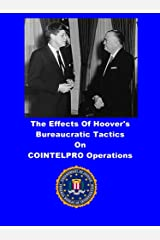 The Effects Of Hoover's Bureaucratic Tactics On COINTELPRO Operations: A Comparison Between NEW LEFT and WHITE HATE Kindle Edition