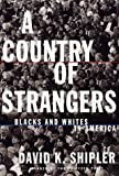 A Country of Strangers, David K. Shipler, 0394589750