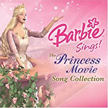 Barbie Sings! The Princess Movie Song Collection