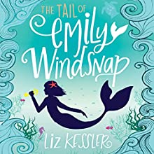 The Tail of Emily Windsnap Audiobook by Sarah Gibb, Liz Kessler Narrated by Amy Entiknap