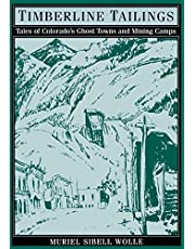Timberline Tailings: Tales Of Colorado'S Ghost Towns And Mining Camps