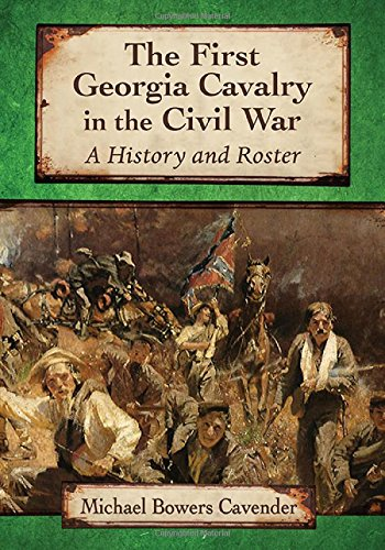 The First Georgia Cavalry in the Civil War: A History and Roster