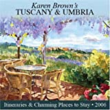 Karen Brown's Tuscany & Umbria: Exceptional Places to Stay & Itineraries 2006