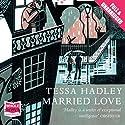 Married Love Hörbuch von Tessa Hadley Gesprochen von: Anne Dover