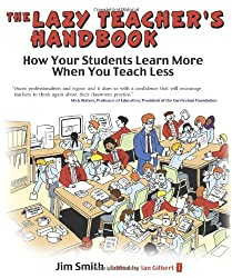 The Lazy Teacher's Handbook: How Your Students Learn More When You Teach Less