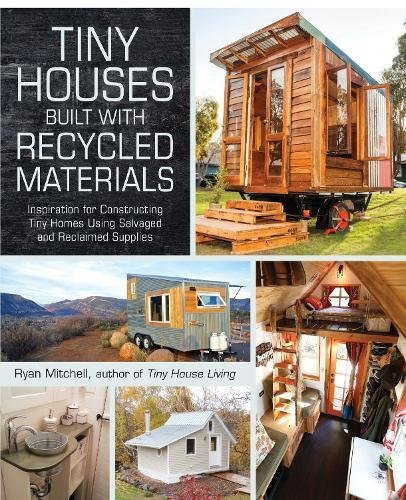 Tiny Houses Built with Recycled Materials: Inspiration for Constructing Tiny Homes Using Salvaged and Reclaimed Supplies (A For Ideas Tiny Bedroom)