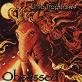 Obsessed by LITTLE TRAGEDIES