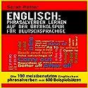 Englisch: Phrasalverben Lernen Auf Der Überholspur Für Deutschsprachige: Die 100 meistbenutzten englischen Phrasalverben mit 600 Beispielsätzen Hörbuch von Sarah Retter Gesprochen von: Dini Steyn