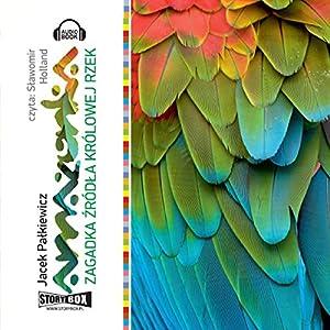 Amazonka Zagadka zródla królowej rzek Audiobook