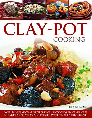 Clay-Pot Cooking: Over 50 Sensational Recipes From Slow-Cooked Casseroles To Tagines And Stews, Shown Step By Step In 300 Photographs by Jennie Shapter