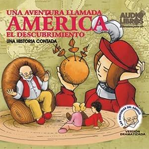 Una Aventura Llamada America, El Descubrimiento (Texto Completo) [A Story Called America ] Audiobook