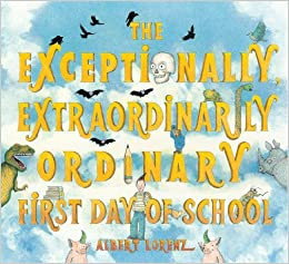 The Exceptionally, Extraordinarily Ordinary First Day Of School Books Pdf File