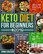 Keto Diet for Beginners #2019: Simple Keto Recipes to Reset Your Body and Live a Healthy Life (How You Lose 30 Pounds in 21-Day)