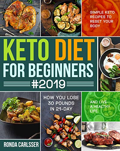Keto Diet for Beginners #2019: Simple Keto Recipes to Reset Your Body and Live a Healthy Life (How You Lose 30 Pounds in 21-Day) (30 Day Meal Plan To Lose 30 Pounds)