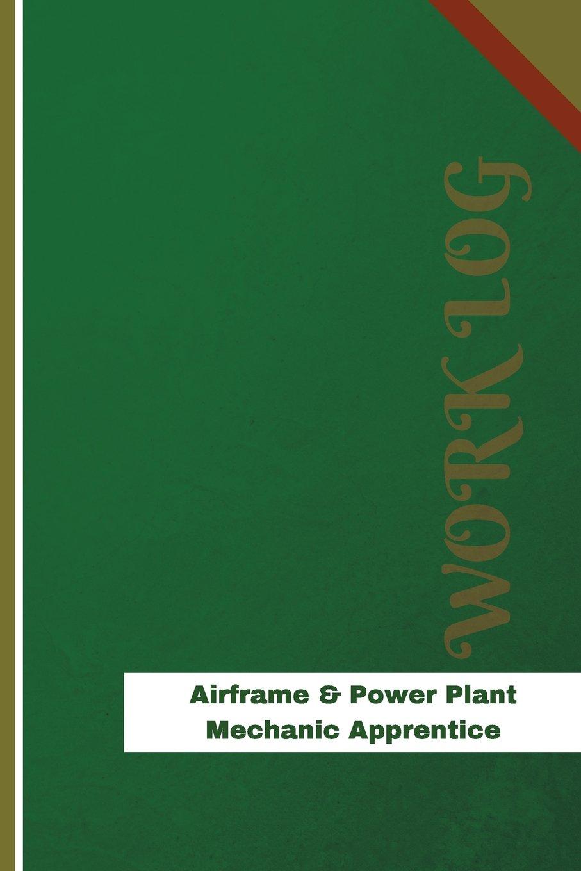 Read Online Airframe & Power Plant Mechanic Apprentice Work Log: Work Journal, Work Diary, Log - 120 pages, 6 x 9 inches (Orange Logs/Work Log) pdf epub