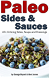 Quick and Easy Paleo Side and Sauce Recipes (Civilized Caveman Cookbooks Book 5)