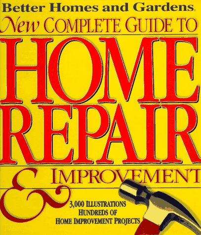 (Better Homes & Gardens - New Complete Guide to Home Repair & Improvement)