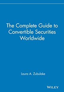 The Complete Guide to Convertible Securities Worldwide