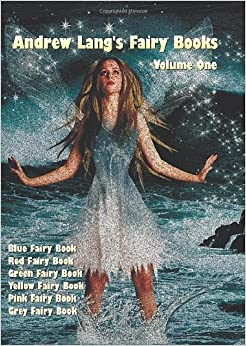 Book Andrew Lang's Fairy Books, Volume 1 (Illustrated and Unabridged): Blue Fairy Book, Red Fairy Book, Green Fairy Book, Yellow Fairy Book, Pink Fairy Boo