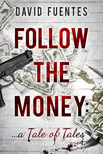 Follow The Money: A Tale of Tales (A Collection of Crime Adventure Novellas set in London and New York about Money, Sex and Narcotics) by [Fuentes, David]