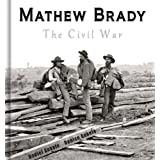 Mathew Brady: The Civil War - 100+ Photographic Reproductions