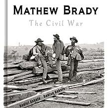 Mathew Brady: The Civil War - 100+ Photographic Reproductions