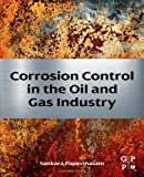 Corrosion Control in the Oil and Gas Industry, Sankara Papavinasam, 0123970229