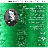 Stanford: The Romantic Cello Concerto, Vol. 3
