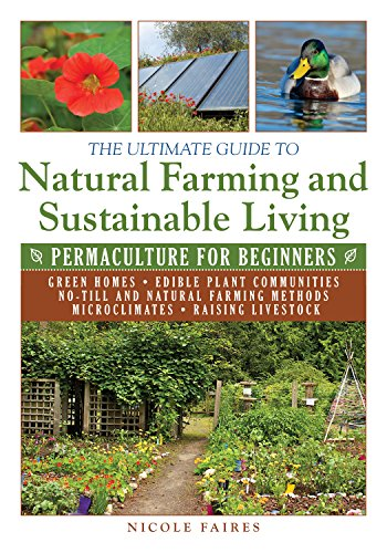 The Ultimate Guide to Natural Farming and Sustainable Living: Permaculture for Beginners (The Ultimate Guides) by [Faires, Nicole]