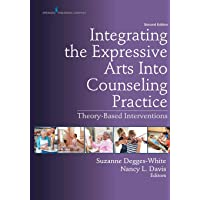 Integrating the Expressive Arts Into Counseling Practice: Theory-Based Interventions 2ed