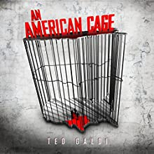 An American Cage Audiobook by Ted Galdi Narrated by Scott R. Pollak