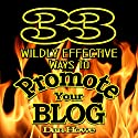 33 Wildly Effective Ways to Promote Your Blog: Featuring Proven Techniques to Boost Your Traffic and Build a Following Audiobook by Dan Howe Narrated by Eddie Frierson