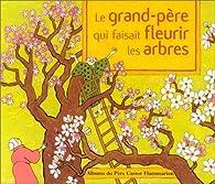 Le grand-père qui faisait fleurir les arbres par Anne Buguet
