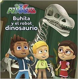 Buhíta y el robot dinosaurio PJ Masks. Primeras lecturas: Amazon.es: Varios autores, Adosaguas Sayalero SLU;: Libros