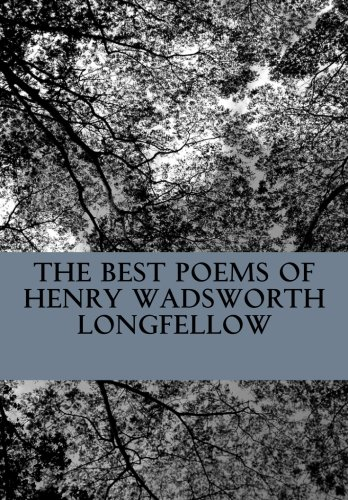 The Best Poems of Henry Wadsworth Longfellow: Featuring I Heard the Bells on Chistmas Day, Excelsior, The Midnight Ride of Paul Revere, A Psalm of Life, and more! (Henry Wadsworth Longfellow Best Poems)