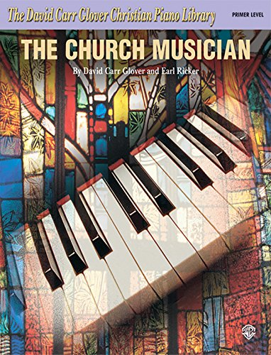The Church Musician: Primer (David Carr Glover Christian Piano Library)