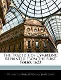 The Tragedie of Cymbeline: Reprinted from the First Folio, 1623