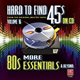 Hard to Find 45s on CD Volume 16 (MORE 80s Essentials & Beyond)