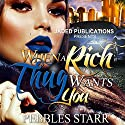 When a Rich Thug Wants You Audiobook by Pebbles Starr Narrated by Dana La Voz