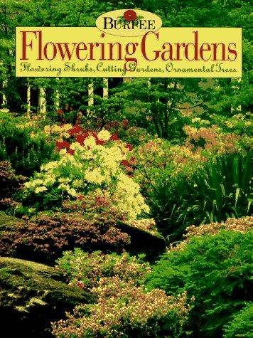 Burpee Flowering Gardens: Flowering Shrubs, Cutting Gardens, Ornamental Trees