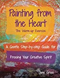 img - for Painting from the Heart: A Gentle Step-by-Step Guide for Freeing Your Creative Spirit book / textbook / text book