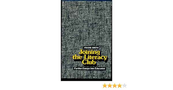 joining the literacy club further essays into education frank joining the literacy club further essays into education frank smith 9780435084561 com books