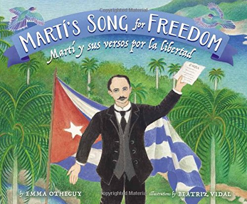 Martí's Song for Freedom / Martí y sus versos por la libertad (English and  Spanish Edition): Otheguy, Emma, Dominguez, Adriana, Vidal, Beatriz,  Otheguy, Emma: 9780892393756: Amazon.com: Books