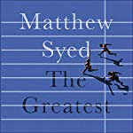 The Greatest: The Quest for Sporting Perfection | Matthew Syed
